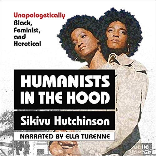 Humanists in the Hood: Unapologetically Black, Feminist, and Heretical cover art