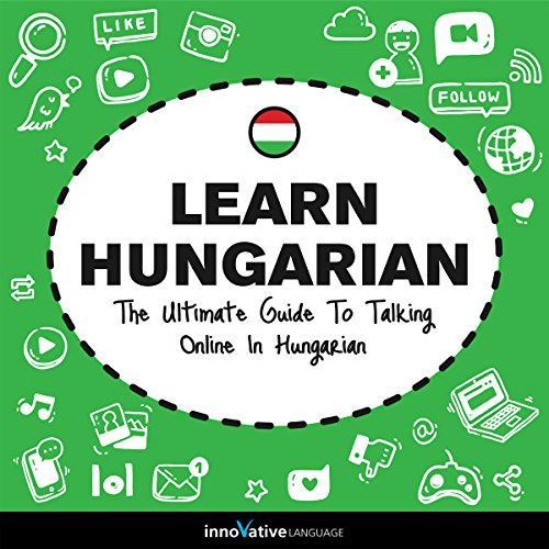 Learn Hungarian: The Ultimate Guide to Talking Online in Hungarian  By  cover art