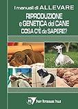Riproduzione e genetica del cane: cosa c'è da sapere