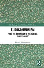 Eurocommunism: From the Communist to the Radical European Left (The Routledge Global 1960s and 1970s Series)