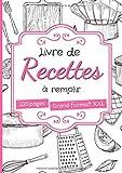 Livre de recettes à remplir: grand format A4 avec 220 pages à compléter - 2 pages par recette - cadeau original