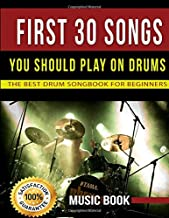 FIRST 30 SONGS YOU SHOULD PLAY ON DRUMS: THE BEST DRUM SONGBOOK FOR BEGINNERS: Easy sheet music of the best pop and rock songs ever to learn to play easily and enjoy the drums