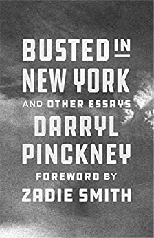 Busted in New York and Other Essays by [Darryl Pinckney, Zadie Smith]