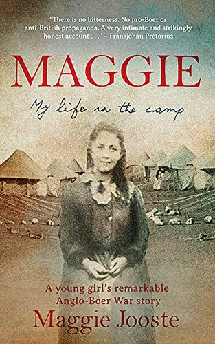 Maggie: My Life in the Camp: A young girl's remarkable Anglo Boer War story (English Edition)