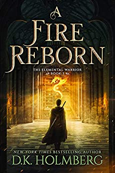 A Fire Reborn (The Elemental Warrior Book 3) by [D.K. Holmberg]