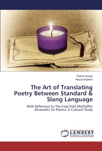 The Art of Translating Poetry Between Standard & Slang Language: With Reference to The Iraqi Poet Mothaffer Alnawab's Six Poems: A Cultural Study