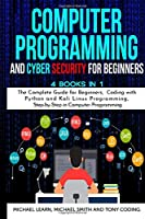 Computer Programming and Cyber Security for Beginners: 4 BOOKS IN 1: The Complete Guide for Beginners, Coding whit Python and Kali Linux Programming, Step-by-Step in Computer Programming