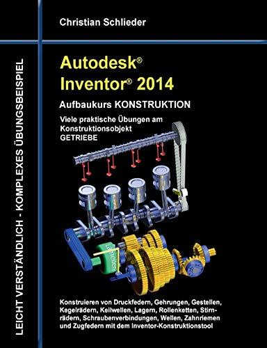 Autodesk Inventor 2014 - Aufbaukurs Konstruktion: Viele praktische Übungen am Konstruktionsobjekt Getriebe
