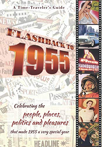 Flashback to 1955 - A Time Traveler's Guide: Perfect birthday or wedding anniversary gift for friends born or married in 1955. For parents or ... the people and events of the year.