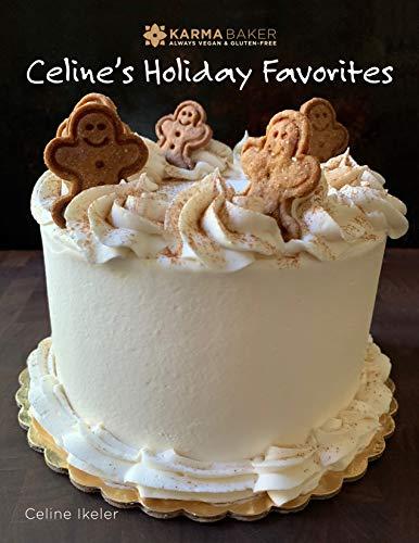 Karma Baker - Always Vegan and Gluten Free: Celine's Holiday Favorites