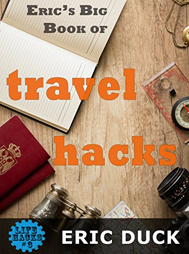 Eric's Big Book of Travel Hacks (Life Hacks 3)