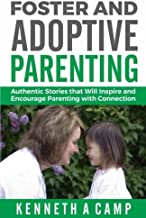 Foster and Adoptive Parenting: Authentic Stories that Will Inspire and Encourage Parenting with Connection