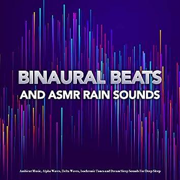 Binaural Beats and ASMR Rain Sounds: Ambient Music, Alpha Waves, Delta Waves, Isochronic Tones and Dream Sleep Sounds For Deep Sleep