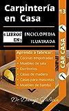 CARPINTERÍA EN CASA, 6 LIBROS EN 1. ENCICLOPEDIA ILUSTRADA: Aprenda a fabricar Cocinas Empotradas, Muebles de Sala, Escritorios, Casas de Madera, Casas ... de Bambú. (Carpintería en Casa. nº 14)