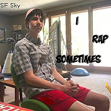 I Rap Sometimes