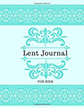 Lent Journal For Kids: Unruled Kids 40 Days Lent Activity Book, Lenten Journey Diary Notebook Journal, Numbered Pages, Countdown to Easter, Easter ... Lent Season, Birthday, Christmas, 120 Pages.