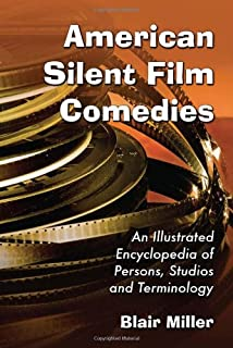 American Silent Film Comedies: An Illustrated Encyclopedia of Persons, Studios and Terminology