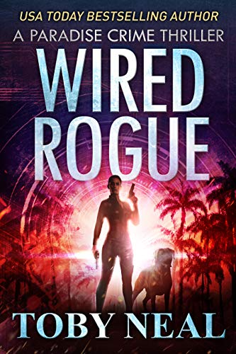 Wired Rogue: Vigilante Justice Thriller Series (Paradise Crime Thrillers Book 2) by [Toby Neal]