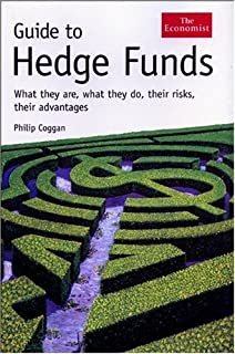 Guide to Hedge Funds: What They Are, What They Do, Their Risks, Their Advantages (The Economist)