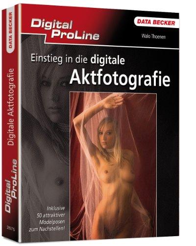 Digital ProLine Einstieg in die digitale Aktfotografie