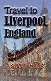 Travel to Liverpool, England: The History, Tourism Information and Guide