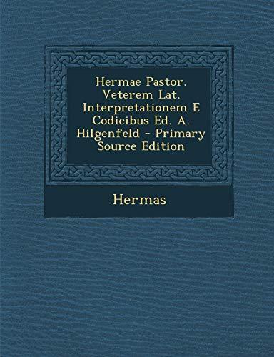 Hermae Pastor. Veterem Lat. Interpretationem E Codicibus Ed. A. Hilgenfeld
