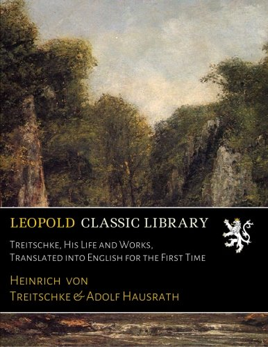 Treitschke, His Life and Works, Translated into English for the First Time
