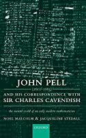 John Pell 1611-1685 and His Correspondence With Sir Charles Cavendish: The Mental World of an Early Modern Mathematician (Royal Microscopical Society Microscopy Handbooks)