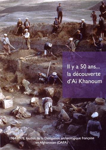 Il y a 50 ans, la découverte d'Aï Khanoum - 1964-1978, fouilles de la Délégation archéologique française en Afghanistan, DAFA