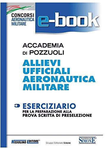Accademia di Pozzuoli - Allievi Ufficiali Aeronautica Militare: Eserciziario per la preparazione alla prova scritta di preselezione