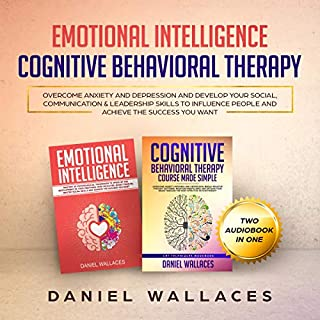 Cognitive Behavioral Therapy, Emotional Intelligence     Overcome Anxiety and Depression, and Develop Your Social, Communication & Leadership Skills to Influence People and Achieve the Success You Want (Psychotherapy, Book 1)              By:                                                                                                                                 Daniel Wallaces                               Narrated by:                                                                                                                                 Joseph Baltz,                                                                                        Russel Newton                      Length: 6 hrs and 18 mins     29 ratings     Overall 5.0