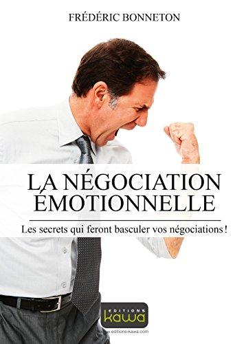 La négocation émotionnelle: Les secrets qui feront basculer vos négociations (French Edition)