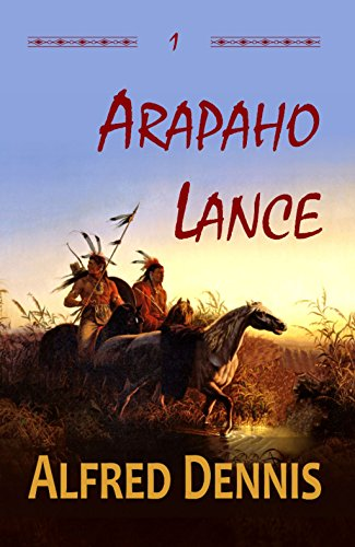 Book: Arapaho Lance - Crow Killer Series - Book 1 by Alfred Dennis