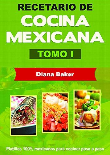 Recetario de Cocina Mexicana Tomo I: La cocina mexicana hecha fácil