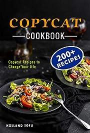 Copycat Cookbook: 200+ COPYCACAT RECIPES TO CHANGE YOUR LIFE
