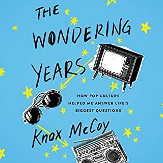 The Wondering Years     How Pop Culture Helped Me Answer Life's Biggest Questions              By:                                                                                                                                 Knox McCoy                               Narrated by:                                                                                                                                 Knox McCoy                      Length: 5 hrs     99 ratings     Overall 4.7
