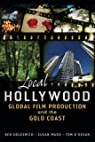 Local Hollywood: Global Film Production and the Gold Coast
