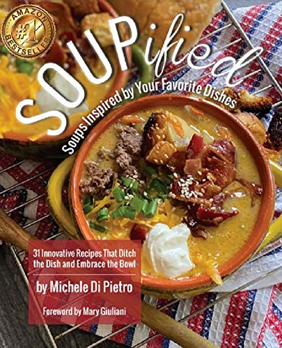 SOUPified: Soups Inspired by Your Favorite Dishes: 31 Innovative Recipes That Ditch the Dish and Embrace the Bowl by [Michele Di Pietro, Mary  Giuliani]