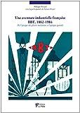 Une aventure industrielle francaise - BBT 1862-1984