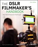 The DSLR Filmmaker's Handbook: Real-World Production Techniques (English Edition)