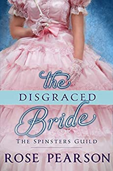 The Disgraced Bride (The Spinsters Guild Book 2) by [Rose Pearson]
