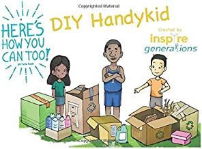 a Here's How You Can Too! picture book - DIY Handykid: Illustrated DIY handy projects for enterprising children and parents