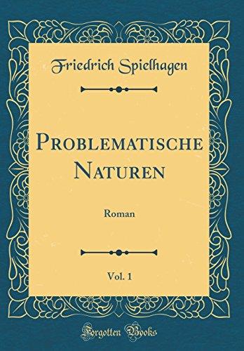 Problematische Naturen, Vol. 1: Roman (Classic Reprint)