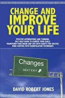 Change and Improve Your Life: P ositive A ffirmations and T hinking . Self Help Book to Achieve Your Goals . Transform Your Brain and Life with H abits for S uccess . Mind Control with Manipulation Techniques