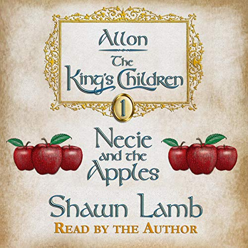 The King's Children, Volume 1 - Necie and the Apples Audiobook By Shawn Lamb cover art