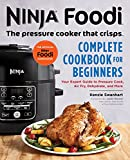 Ninja Foodi: The Pressure Cooker that Crisps: Complete Cookbook for Beginners: Your Expert Guide to Pressure Cook, Air Fry, Dehydrate, and More (Ninja Cookbooks)