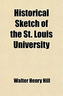 Historical Sketch of the St. Louis University; The Celebration of Its Fiftieth Anniversary or Golden Jubilee on June 24, 1879