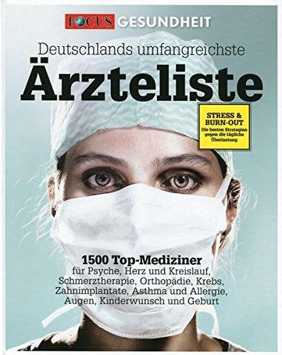 Die große FOCUS Ärzteliste: Deutschlands umfangreichste Ärzteliste: 1500 Top-Mediziner für Psyche, Herz und Kreislauf, Schmerztherapie, Orthopädie, ... Kinderwunsch und Geburt (FOCUS Gesundheit)