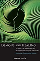 Demons and Healing: The Reality of the Demonic Threat and the Doppelgaenger in the Light of Anthroposophy: Demonology, Christology and Medicine