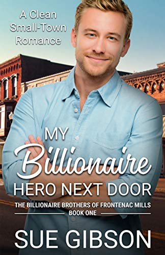 Book: My Billionaire Hero Next Door - A Clean Small-Town Romance (The Billionaire Brothers of Frontenac Mills Book 1) by Sue Gibson